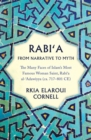 Rabi'a From Narrative to Myth : The Many Faces of Islam's Most Famous Woman Saint, Rabi`a al-`Adawiyya - Book