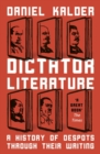 Dictator Literature : A History of Despots Through Their Writing - Book