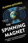 The Spinning Magnet : The Force That Created the Modern World - and Could Destroy It - Book