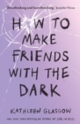 How to Make Friends with the Dark : 'Breathtaking and heartbreaking, and I loved it with all my heart.' Jennifer Niven - Book
