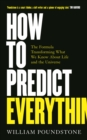 How to Predict Everything : The Formula Transforming What We Know About Life and the Universe - Book