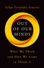 Out of Our Minds : What We Think and How We Came to Think It - eBook