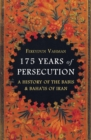 175 Years of Persecution : A History of the Babis & Baha'is of Iran - Book