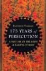 175 Years of Persecution : A History of the Babis and Baha'is of Iran - eBook