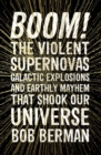 Boom! : The Violent Supernovas, Galactic Explosions, and Earthly Mayhem that Shook our Universe - Book