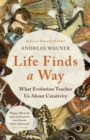 Life Finds a Way : What Evolution Teaches Us About Creativity - Book