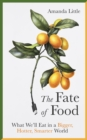 The Fate of Food : What We'll Eat in a Bigger, Hotter, Smarter World - Book