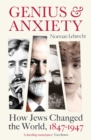Genius and Anxiety : How Jews Changed the World, 1847-1947 - eBook