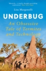 Underbug : An Obsessive Tale of Termites and Technology - Book
