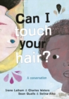 Can I Touch Your Hair? : A conversation - Book