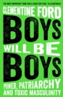 Boys Will Be Boys : Power, Patriarchy and Toxic Masculinity - Book