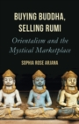 Buying Buddha, Selling Rumi : Orientalism and the Mystical Marketplace - Book