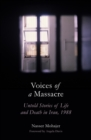 Voices of a Massacre : Untold Stories of Life and Death in Iran, 1988 - Book