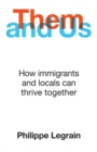 Them and Us : How immigrants and locals can thrive together - Book