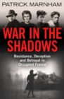 War in the Shadows : Resistance, Deception and Betrayal in Occupied France - Book