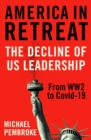 America in Retreat : The Decline of US Leadership from WW2 to Covid-19 - Book