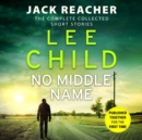 No Middle Name : The Complete Collected Jack Reacher Stories - Book