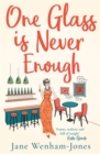 One Glass is Never Enough : The perfect novel to relax with this summer! - Book