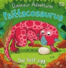 Dinosaur Adventures: Psittacosaurus - The lost egg - Book