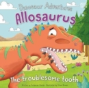 Dinosaur Adventures: Allosaurus - The troublesome tooth - Book
