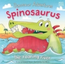 Dinosaur Adventures: Spinosaurus - The roaring river - Book