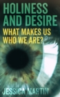Holiness and Desire : What makes us who we are? - Book