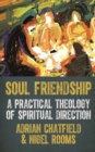 Soul Friendship : A practical theology of spiritual direction - eBook
