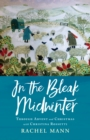 In the Bleak Midwinter : Advent and Christmas with Christina Rossetti - eBook