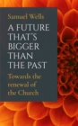 A Future That's Bigger Than The Past : Towards the renewal of the Church - Book