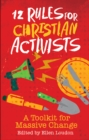 12 Rules for Christian Activists : A Toolkit for Massive Change - eBook