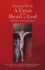 A Cross in the Heart of God : Reflections on the death of Jesus - eBook
