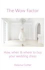 The Wow Factor : How, When & Where to Buy Your Wedding Dress - Book