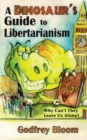 A Dinosaur's Guide to Libertarianism : Why Can't They Leave Us Alone? - eBook