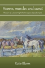 Hooves, Muscles and Sweat : The story of a pioneering Yorkshire equine physiotherapist - Book
