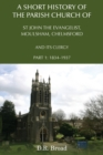 A Short History of the Parish Church of St John the Evangelist, Moulsham, Chelmsford and its Clergy : Part 1: 1834 - 1937 - Book