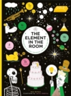 Element in the Room : Investigating the Atomic Ingredients that Make Up Your Home - Book