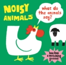Noisy Animals: What Do the Animals Say?:What Do the Animals Say? - Book