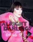 Alright Darling? : The Contemporary Drag Scene - Book