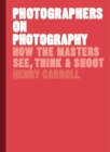 Photographers on Photography : How the Masters See, Think and Shoot - Book
