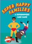 Super Happy Families:A Superpowers Card Game : A Superpowers Card Game - Book