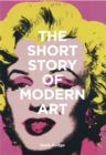 The Short Story of Modern Art : A Pocket Guide to Key Movements, Works, Themes and Techniques - Book