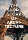 The Short Story of Architecture : A Pocket Guide to Key Styles, Buildings, Elements & Materials - Book