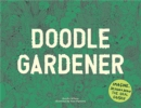 Doodle Gardener : Imagine, Design and Draw the Ideal Garden - Book