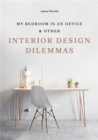 My Bedroom is an Office : & Other Interior Design Dilemmas - Book