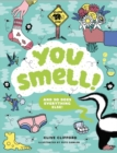 You Smell!:(and so does everything else) : (and so does everything else) - Book