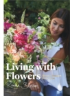 Living with Flowers : Blooms & Bouquets for the Home - Book
