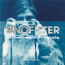 #NoFilter : Get Creative with Photography - Book
