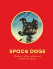 Space Dogs : The Story of the Celebrated Canine Cosmonauts - Book