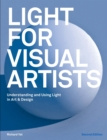 Light for Visual Artists Second Edition : Understanding and Using Light in Art & Design - Book