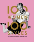100 Women * 100 Styles : The Women Who Changed the Way We Look - Book